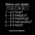 Before you speak.... THINK