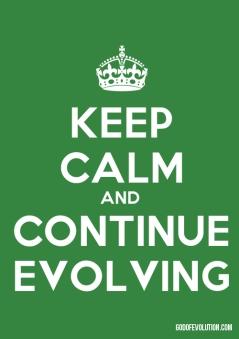 Keep Calm and Keep Evolving