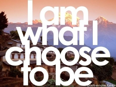 I am what I choose to be